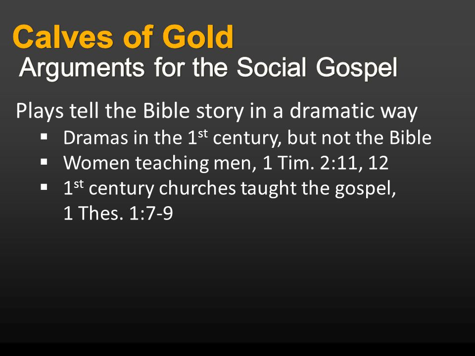 Plays tell the Bible story in a dramatic way  Dramas in the 1 st century, but not the Bible  Women teaching men, 1 Tim.
