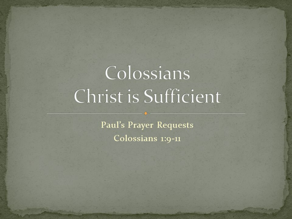 Paul's Prayer Requests Colossians 1:9-11