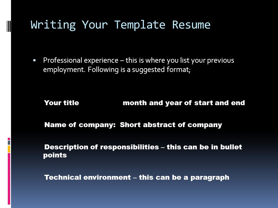 Writing Your Template Resume  Professional experience – this is where you list your previous employment.