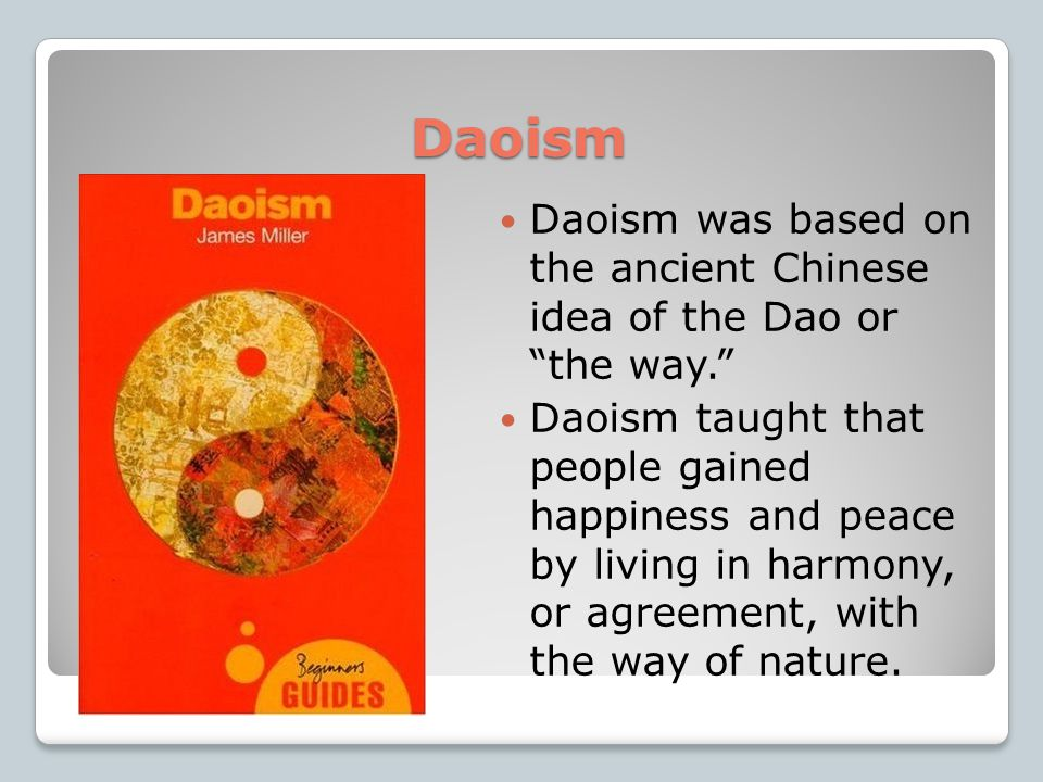 Daoism Daoism was started by a wise man Laozi.