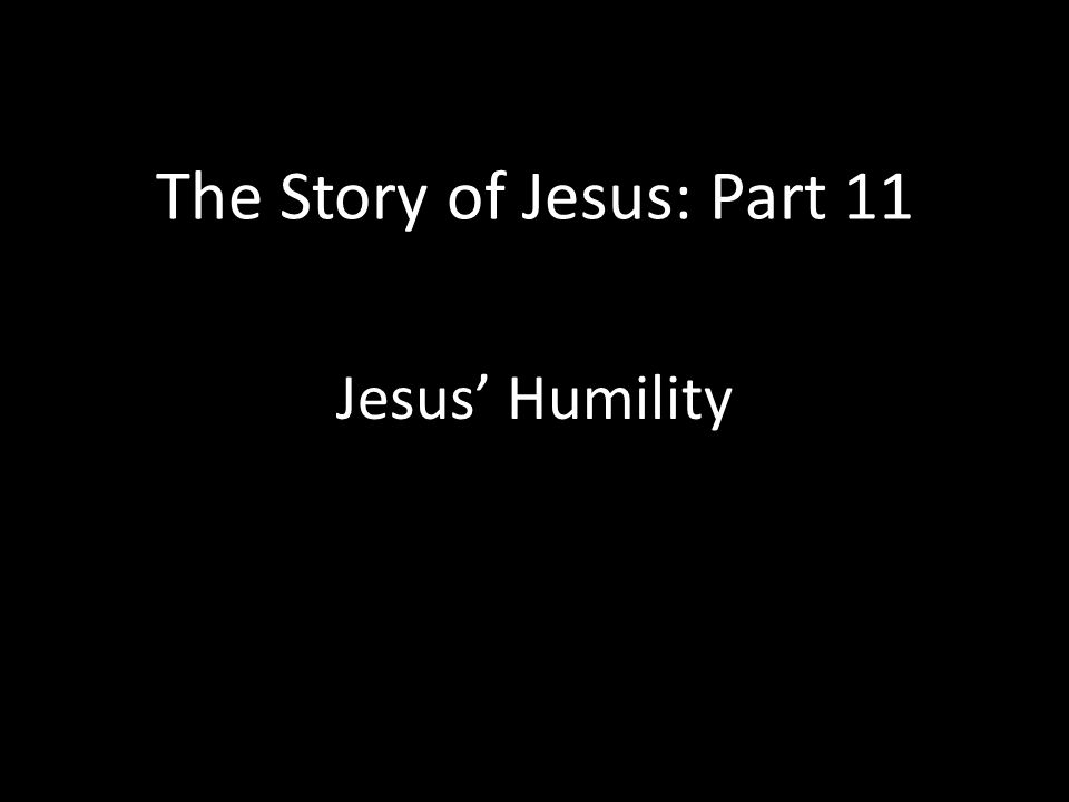 The Story of Jesus: Part 11 Jesus' Humility