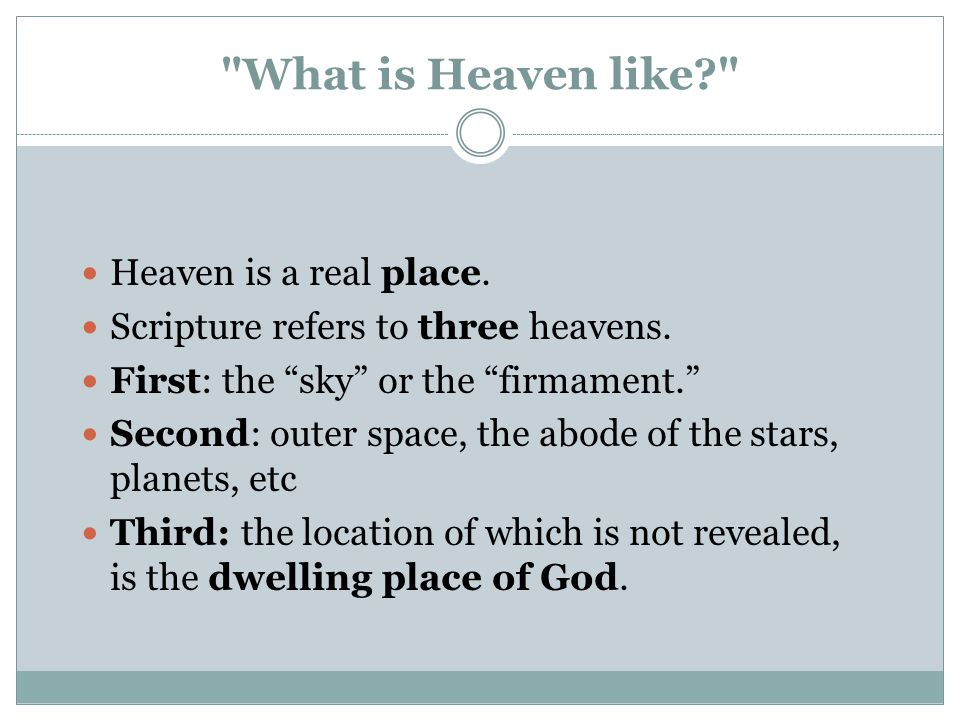 What is Heaven like Heaven is a real place. Scripture refers to three heavens.