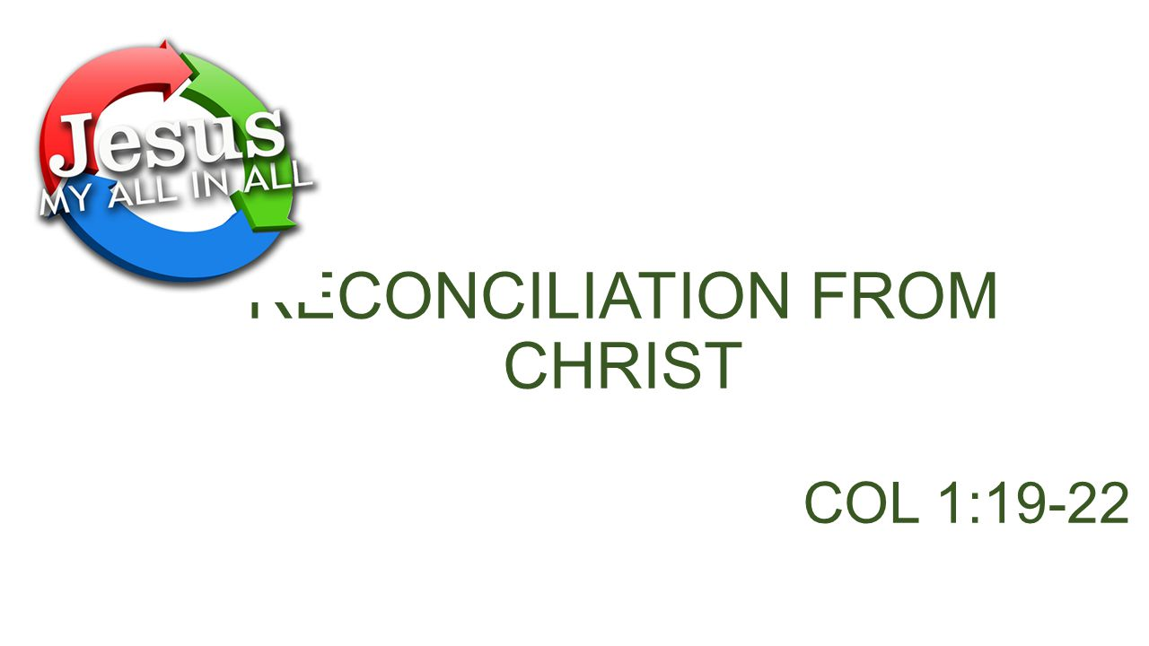 RECONCILIATION FROM CHRIST COL 1:19-22