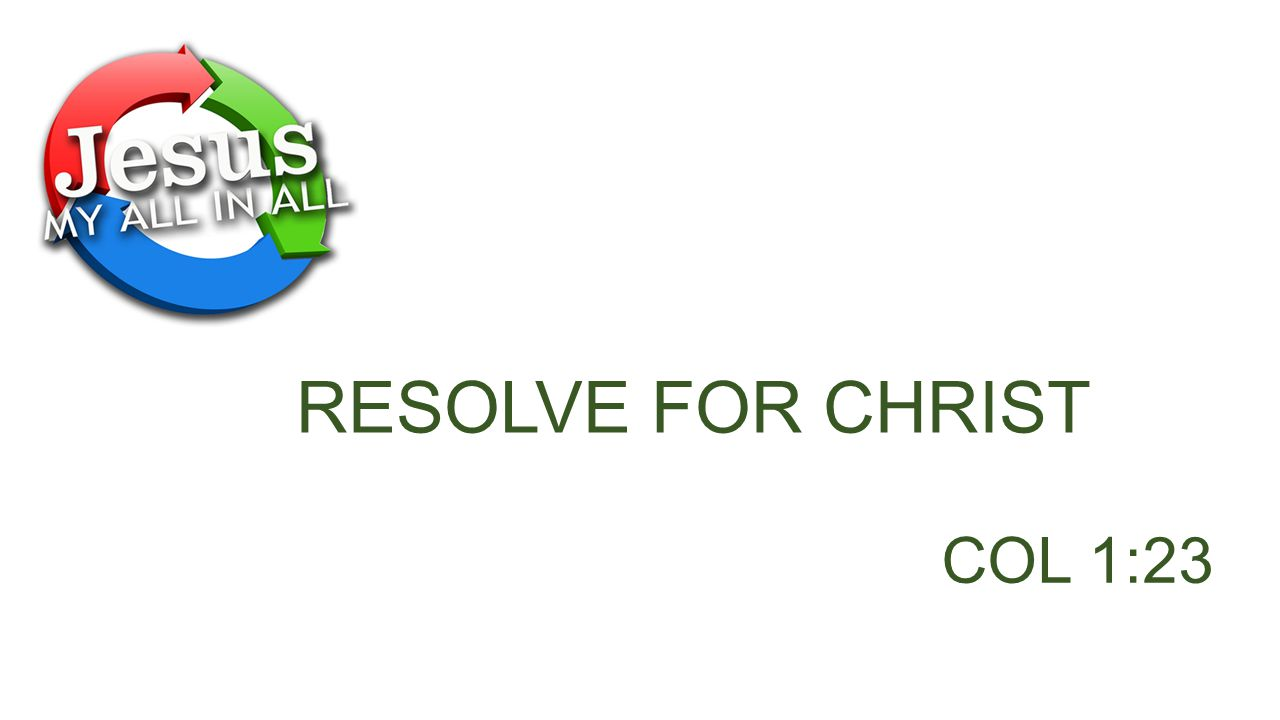 RESOLVE FOR CHRIST COL 1:23