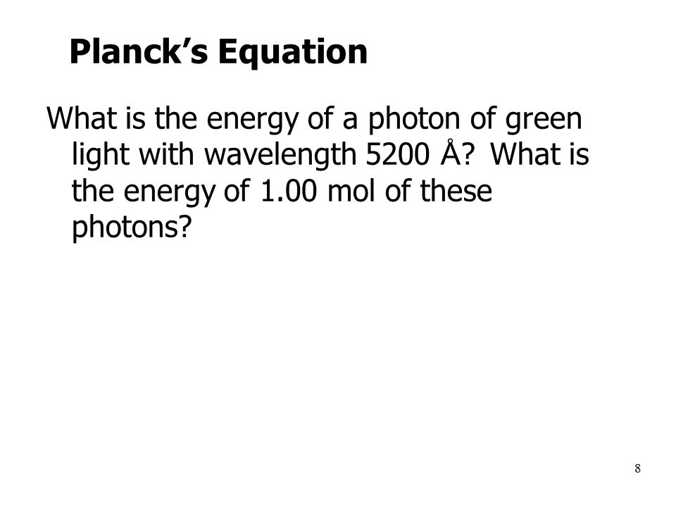 8 Planck's Equation What is the energy of a photon of green light with wavelength 5200 Å .