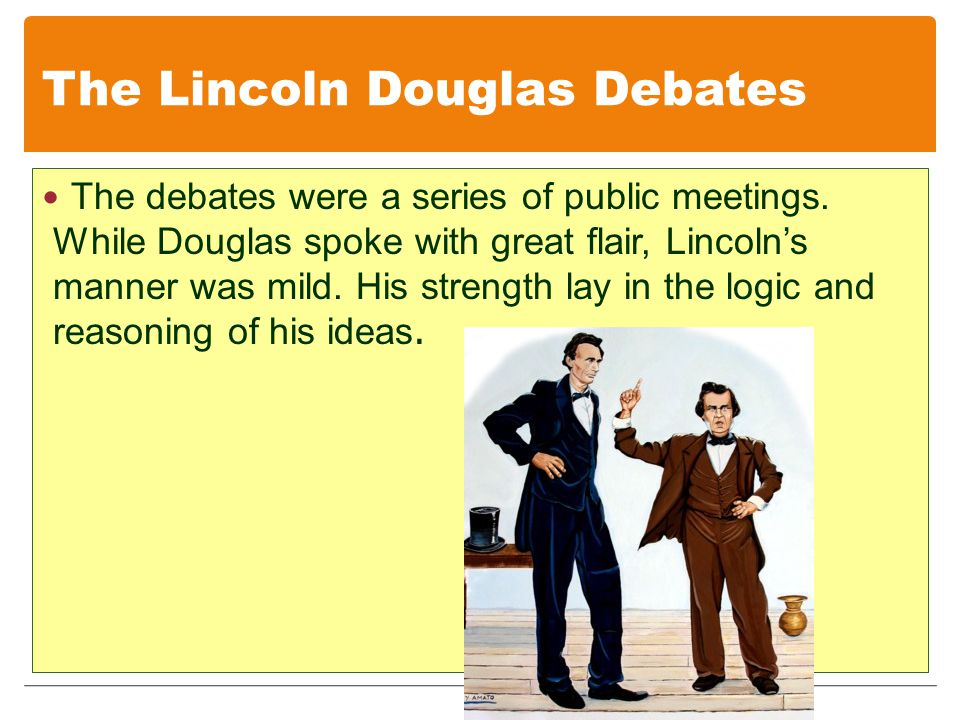 The Lincoln Douglas Debates The debates were a series of public meetings.