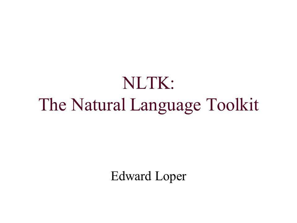NLTK: The Natural Language Toolkit Edward Loper  Natural
