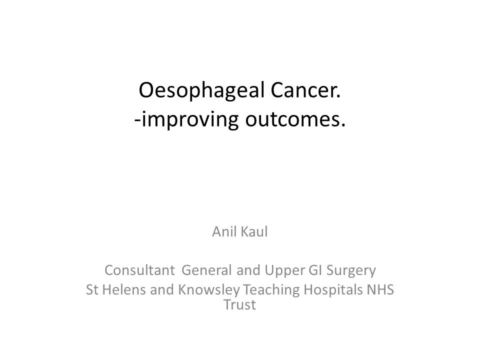 Oesophageal Cancer. -improving outcomes.