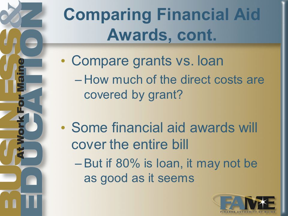 Compare grants vs. loan –How much of the direct costs are covered by grant.