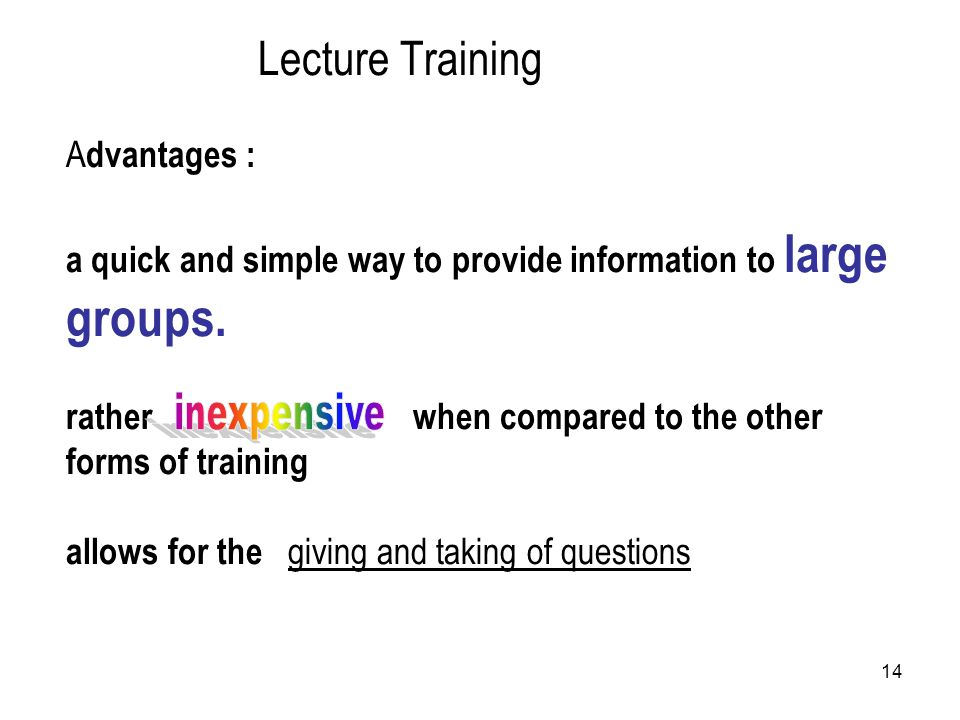 14 Lecture Training A dvantages : a quick and simple way to provide information to large groups.