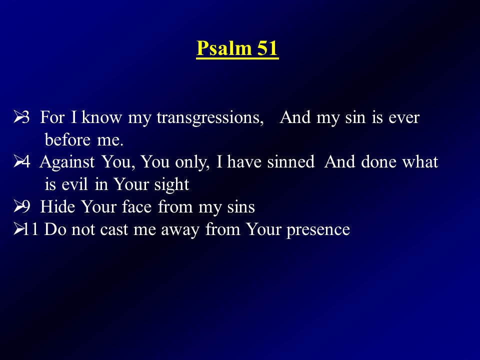 Psalm 51  3 For I know my transgressions, And my sin is ever before me.