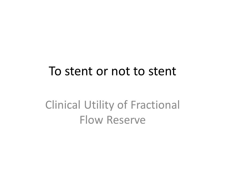 To stent or not to stent Clinical Utility of Fractional Flow Reserve