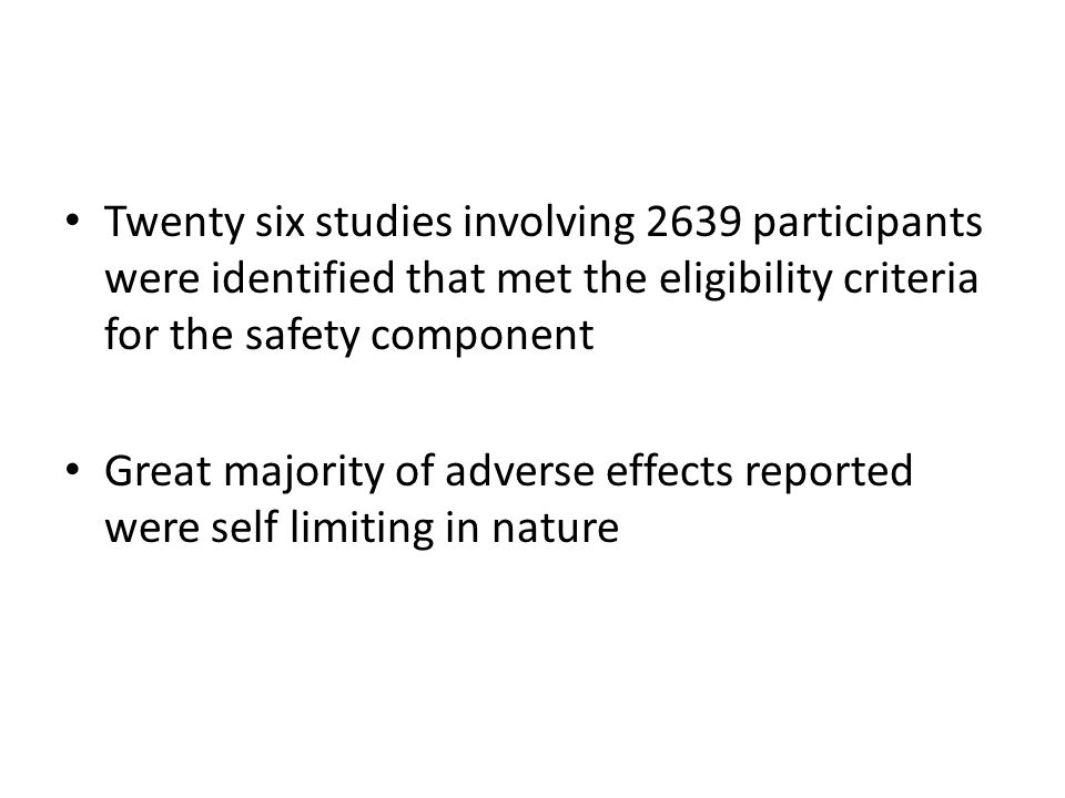 Twenty six studies involving 2639 participants were identified that met the eligibility criteria for the safety component Great majority of adverse effects reported were self limiting in nature