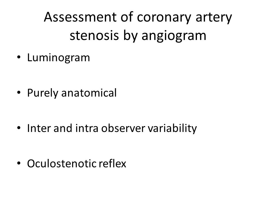 Assessment of coronary artery stenosis by angiogram Luminogram Purely anatomical Inter and intra observer variability Oculostenotic reflex