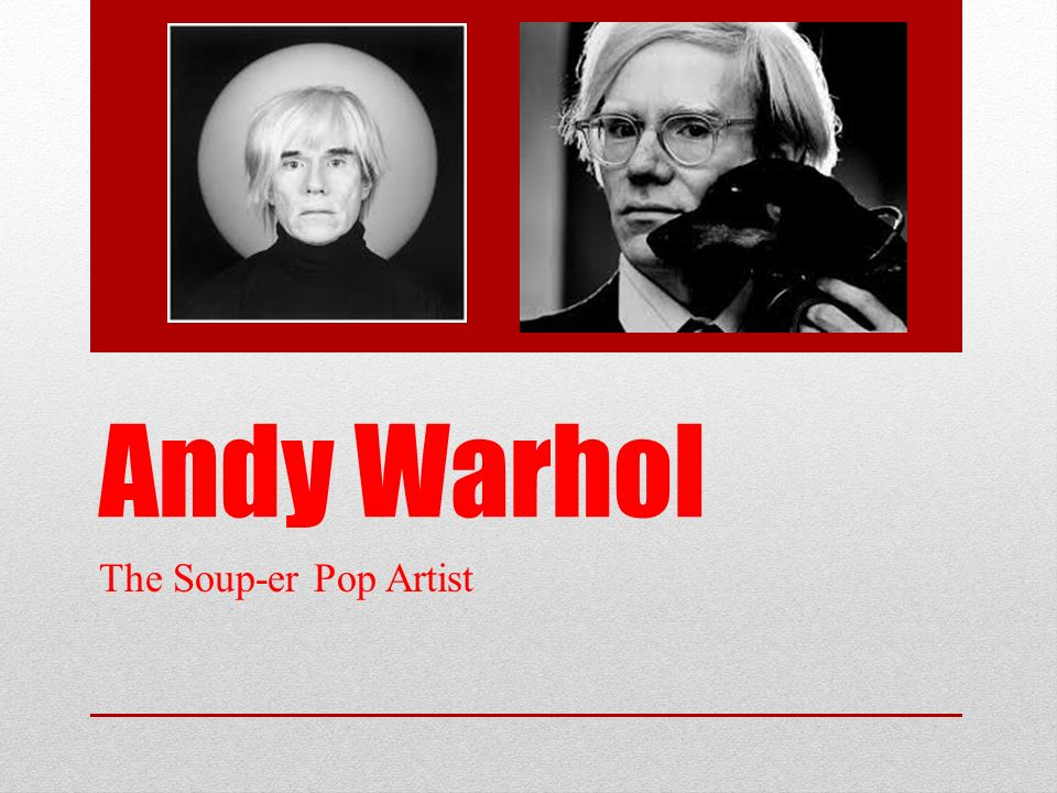 Andy Warhol The Soup-er Pop Artist