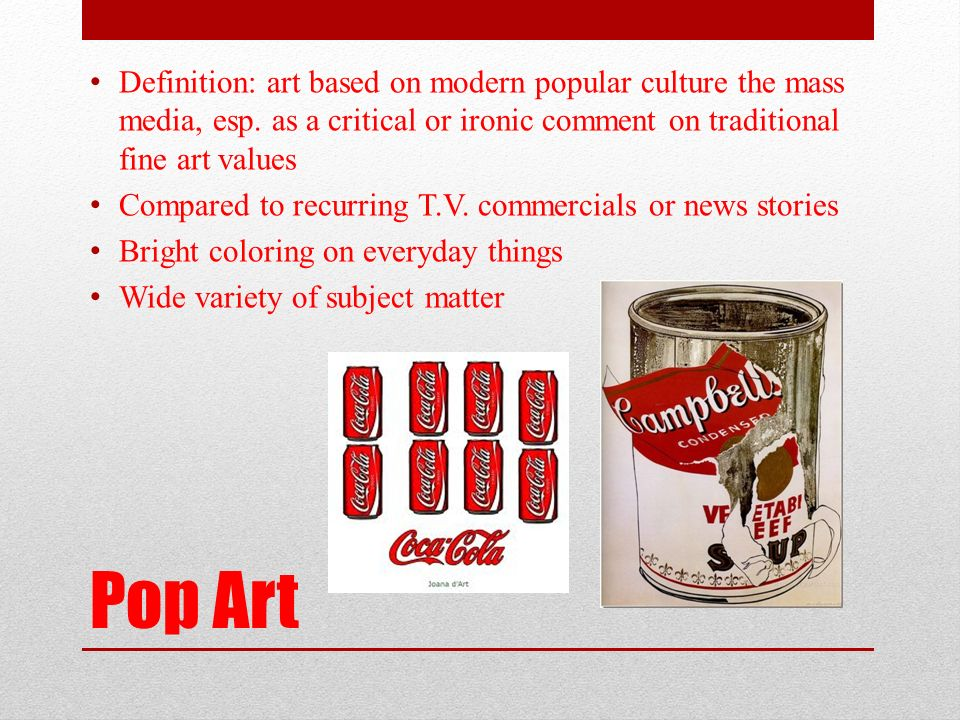 Definition: art based on modern popular culture the mass media, esp.