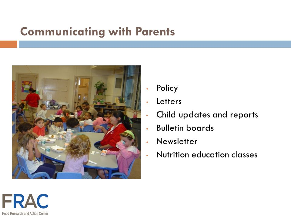 Policy Letters Child updates and reports Bulletin boards Newsletter Nutrition education classes Communicating with Parents