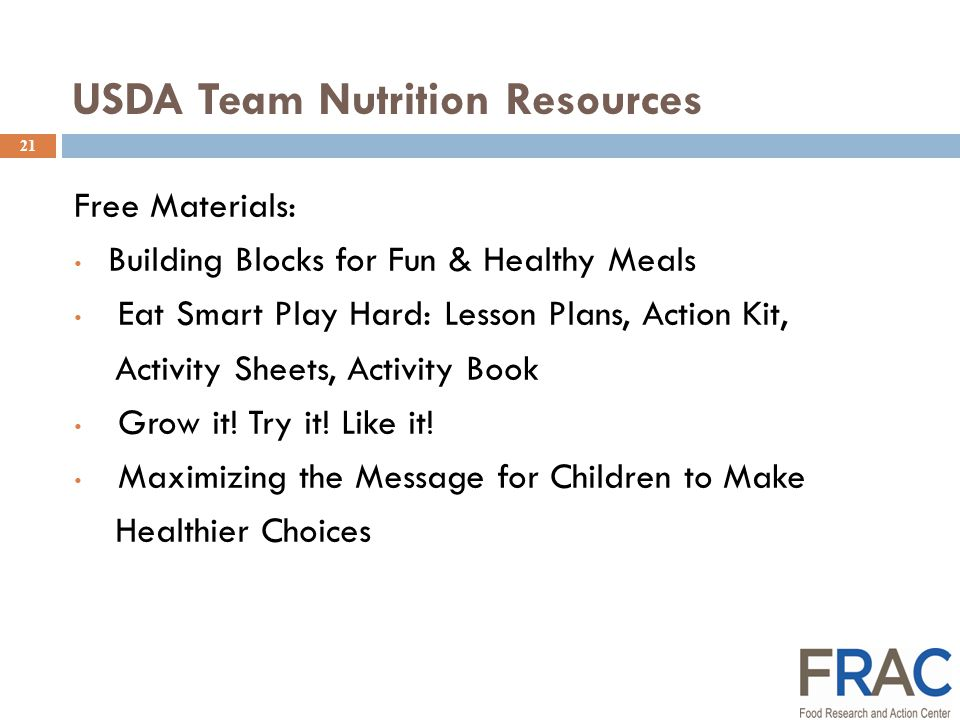 21 USDA Team Nutrition Resources Free Materials: Building Blocks for Fun & Healthy Meals Eat Smart Play Hard: Lesson Plans, Action Kit, Activity Sheets, Activity Book Grow it.