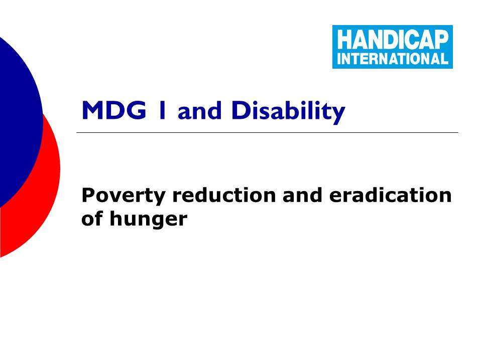 MDG 1 and Disability Poverty reduction and eradication of hunger
