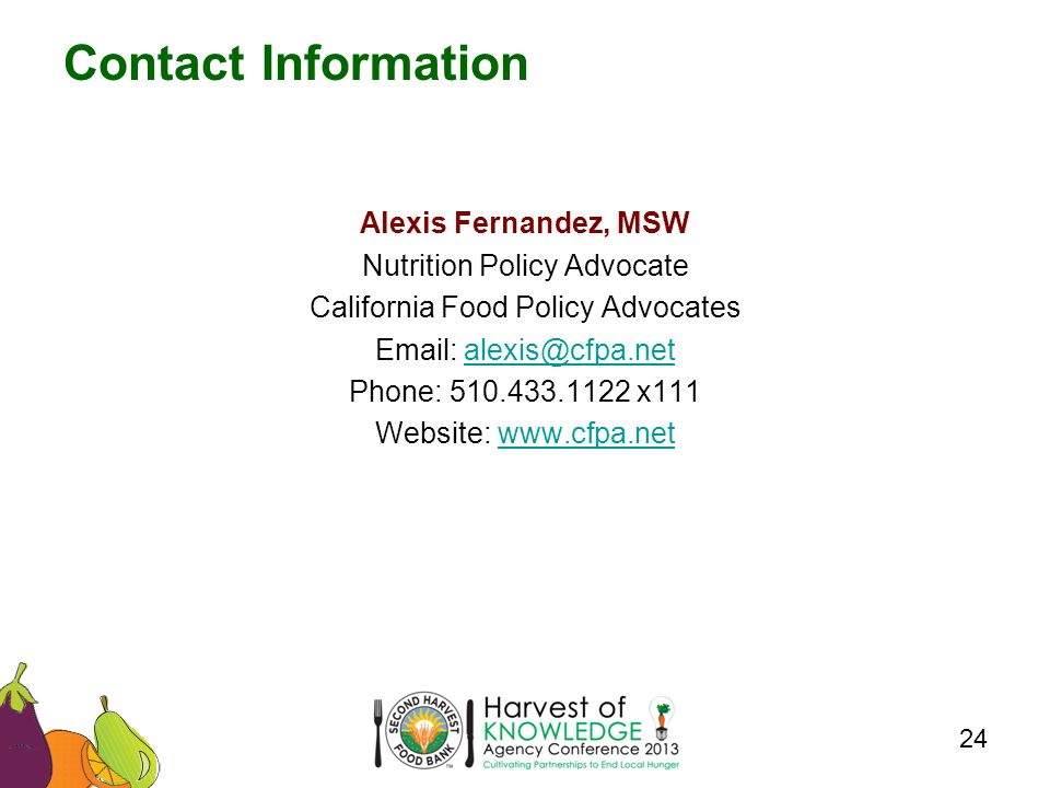 Alexis Fernandez, MSW Nutrition Policy Advocate California Food Policy Advocates   Phone: x111 Website:   Contact Information 24