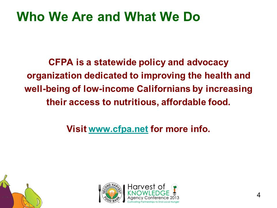 CFPA is a statewide policy and advocacy organization dedicated to improving the health and well-being of low-income Californians by increasing their access to nutritious, affordable food.