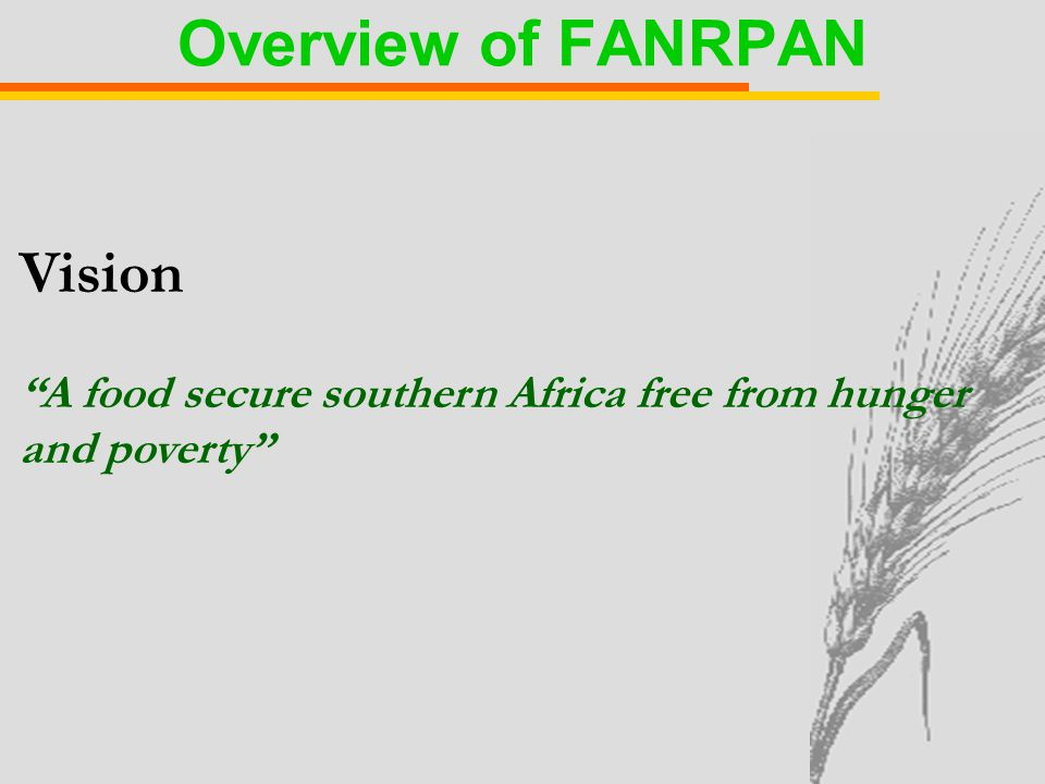 Vision A food secure southern Africa free from hunger and poverty Overview of FANRPAN