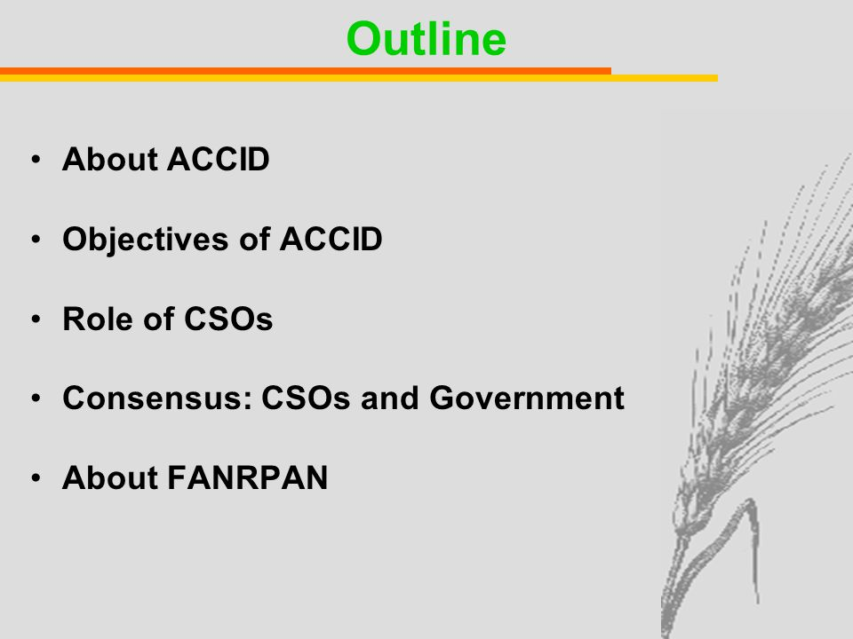 Outline About ACCID Objectives of ACCID Role of CSOs Consensus: CSOs and Government About FANRPAN