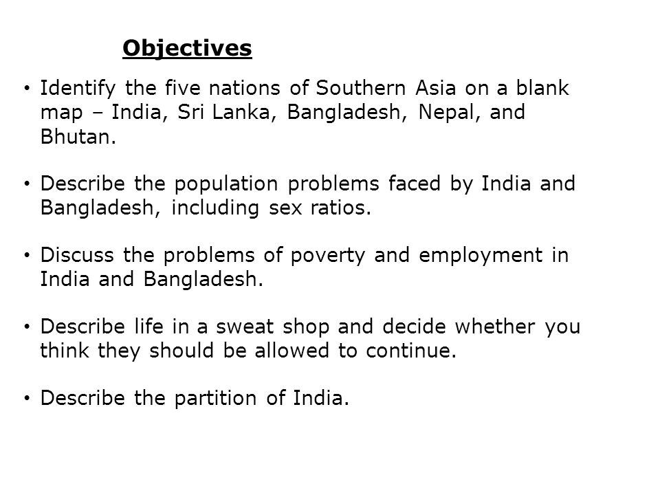 Objectives Identify the five nations of Southern Asia on a blank map – India, Sri Lanka, Bangladesh, Nepal, and Bhutan.
