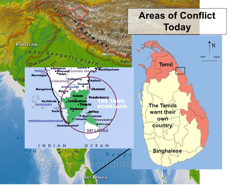 Areas of Conflict Today The Tamils want their own country. Tamil Singhalese