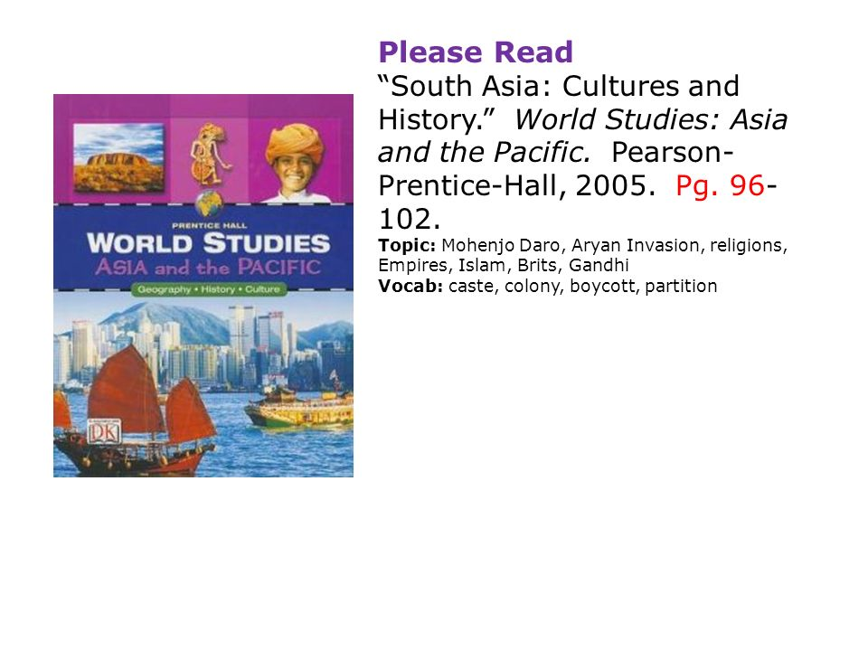 Please Read South Asia: Cultures and History. World Studies: Asia and the Pacific.