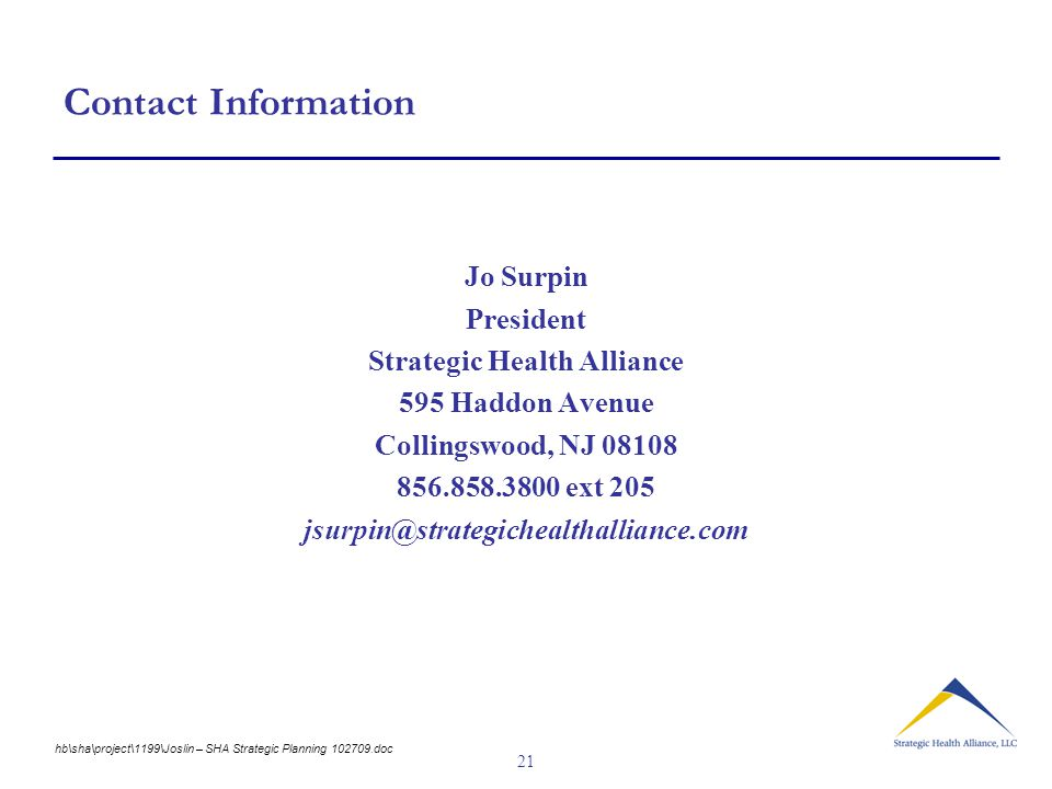 21 Contact Information Jo Surpin President Strategic Health Alliance 595 Haddon Avenue Collingswood, NJ ext 205 hb\sha\project\1199\Joslin – SHA Strategic Planning doc