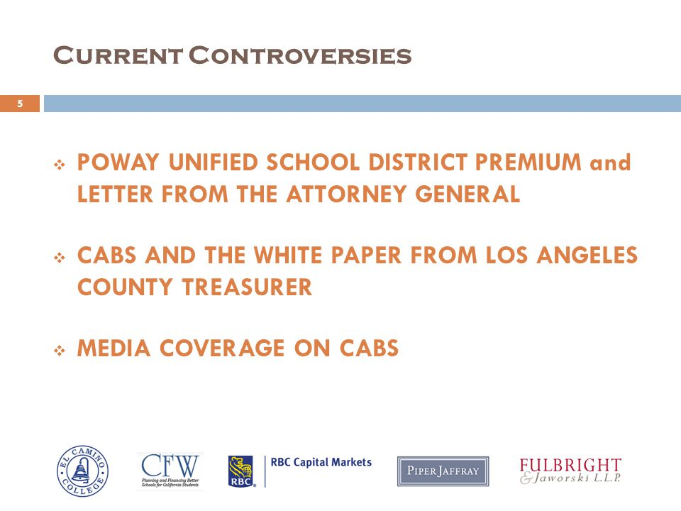 Current Controversies 5  POWAY UNIFIED SCHOOL DISTRICT PREMIUM and LETTER FROM THE ATTORNEY GENERAL  CABS AND THE WHITE PAPER FROM LOS ANGELES COUNTY TREASURER  MEDIA COVERAGE ON CABS