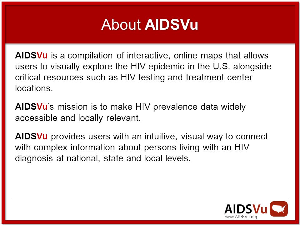 About AIDSVu AIDSVu is a compilation of interactive, online maps that allows users to visually explore the HIV epidemic in the U.S.
