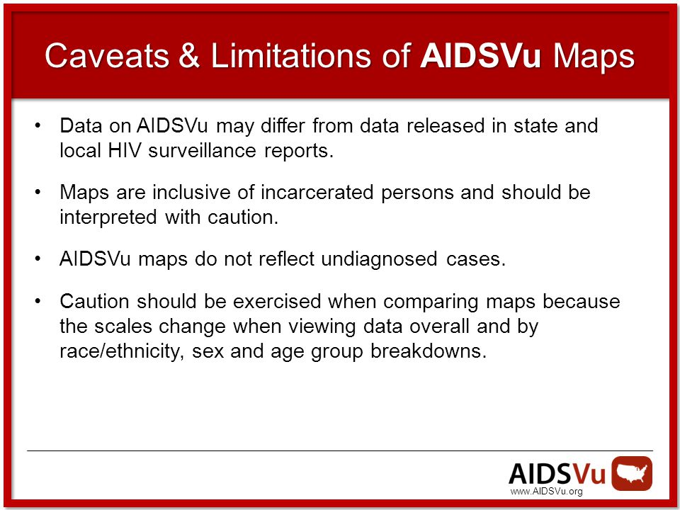 Caveats & Limitations of AIDSVu Maps Data on AIDSVu may differ from data released in state and local HIV surveillance reports.