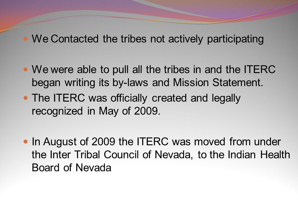 We Contacted the tribes not actively participating We were able to pull all the tribes in and the ITERC began writing its by-laws and Mission Statement.