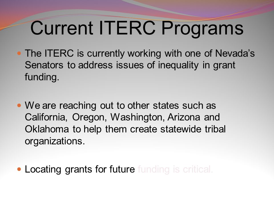 Current ITERC Programs The ITERC is currently working with one of Nevada's Senators to address issues of inequality in grant funding.
