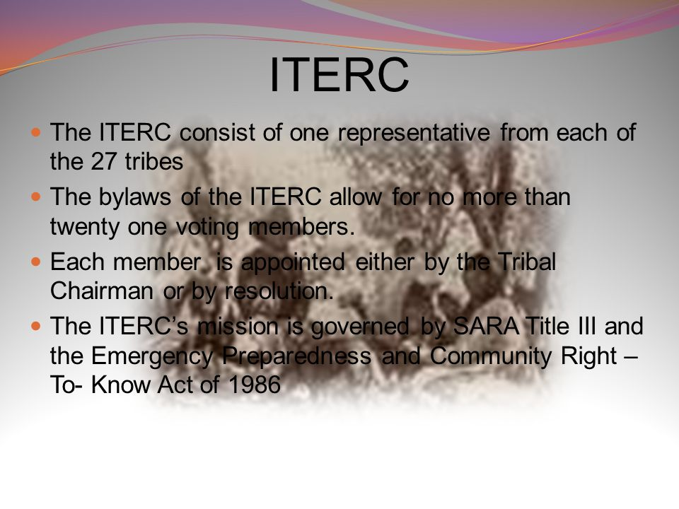ITERC The ITERC consist of one representative from each of the 27 tribes The bylaws of the ITERC allow for no more than twenty one voting members.