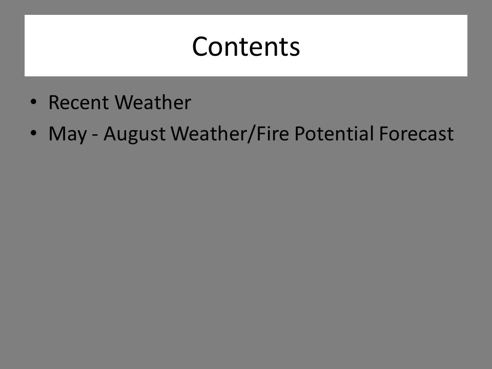 Contents Recent Weather May - August Weather/Fire Potential Forecast