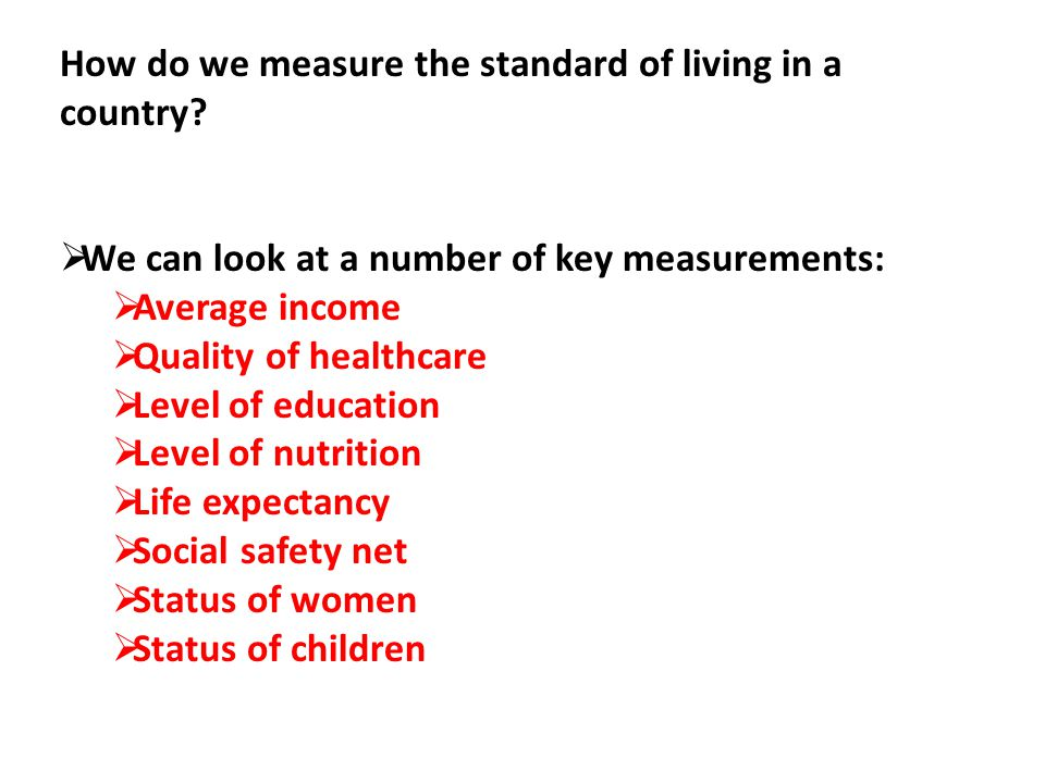 How do we measure the standard of living in a country.