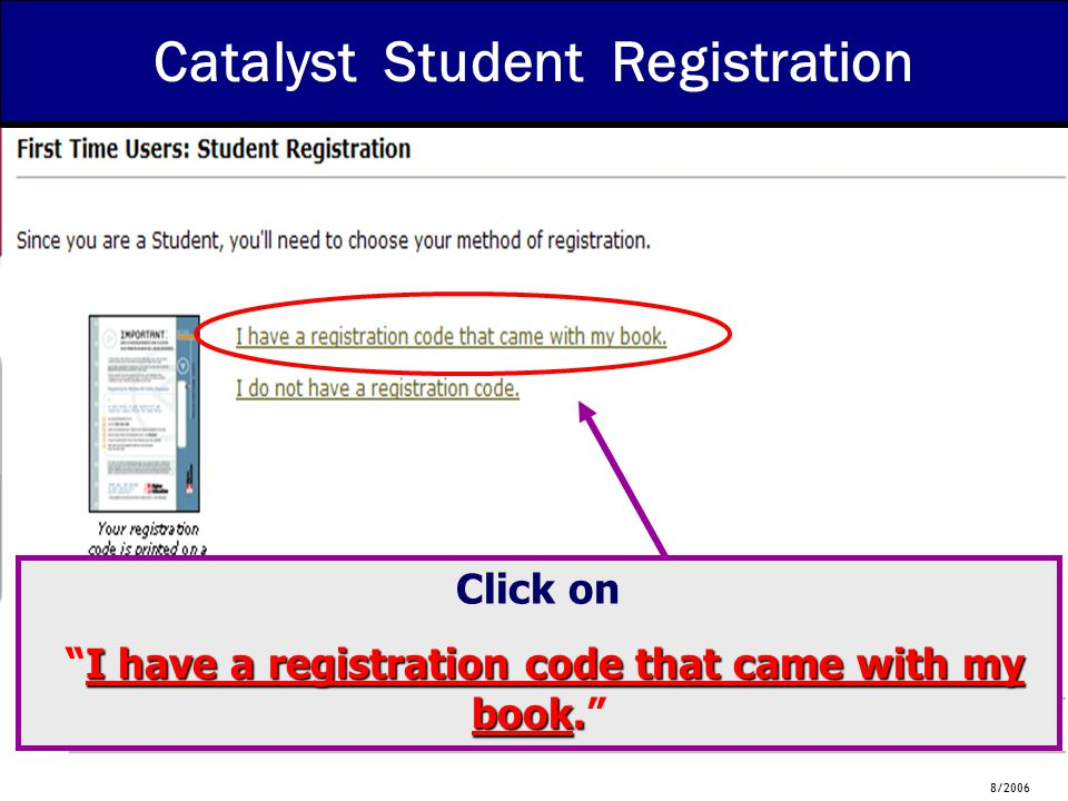 8/2006 Catalyst Student Registration Click on I have a registration code that came with my book.
