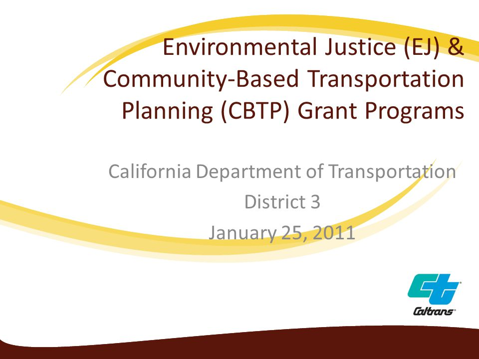 Environmental Justice (EJ) & Community-Based Transportation Planning (CBTP) Grant Programs California Department of Transportation District 3 January 25, 2011