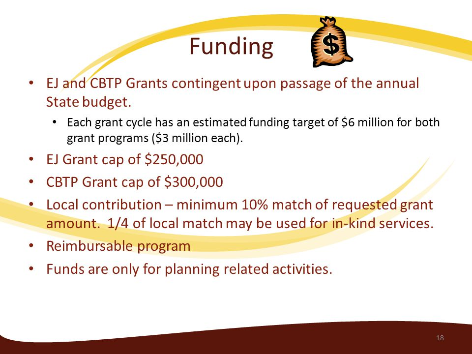 Funding EJ and CBTP Grants contingent upon passage of the annual State budget.