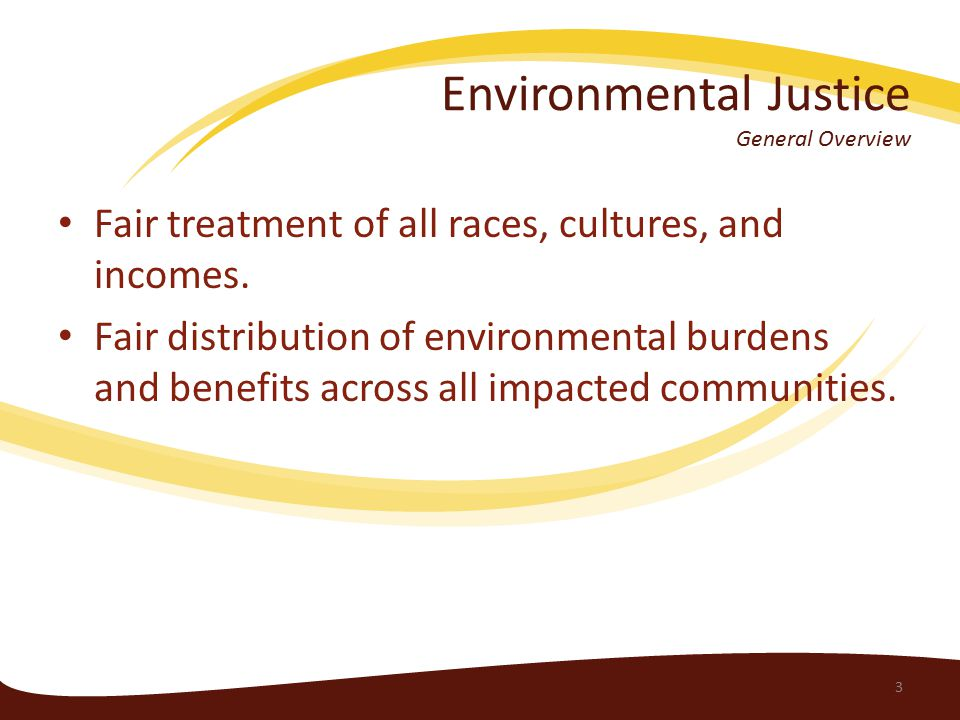 Environmental Justice General Overview Fair treatment of all races, cultures, and incomes.