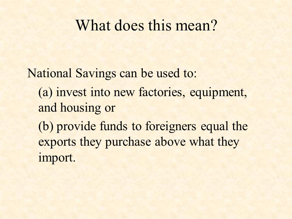 Equation Manipulation: If Y = C + I + G + X and S = Y - C - G then Y - C - G = I + X and S = I + X Therefore savings equals investment plus net exports.