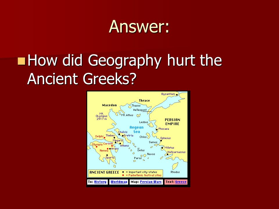 Answer: How did Geography hurt the Ancient Greeks How did Geography hurt the Ancient Greeks