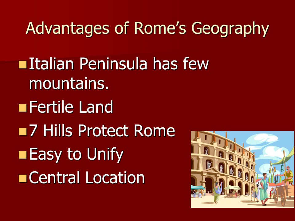 Advantages of Rome's Geography Italian Peninsula has few mountains.