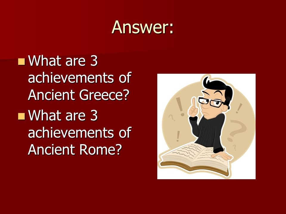 Answer: What are 3 achievements of Ancient Greece.