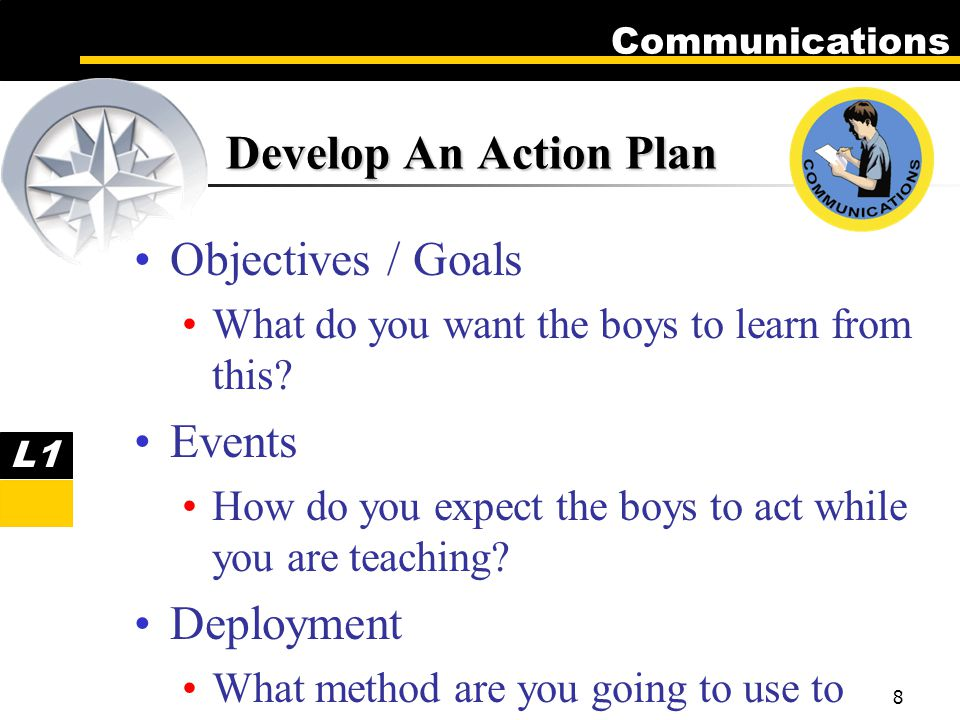 Communications 8 Objectives / Goals What do you want the boys to learn from this.