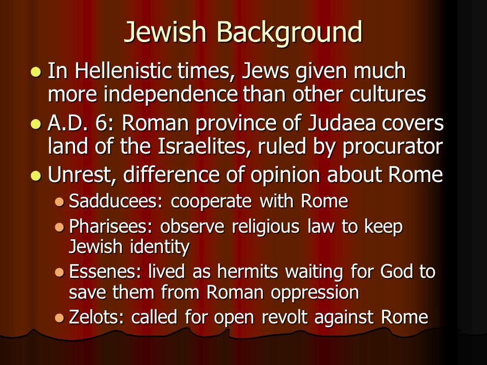 Jewish Background In Hellenistic times, Jews given much more independence than other cultures In Hellenistic times, Jews given much more independence than other cultures A.D.