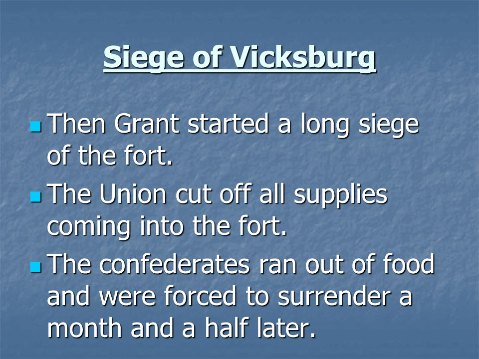 Siege of Vicksburg Then Grant started a long siege of the fort.